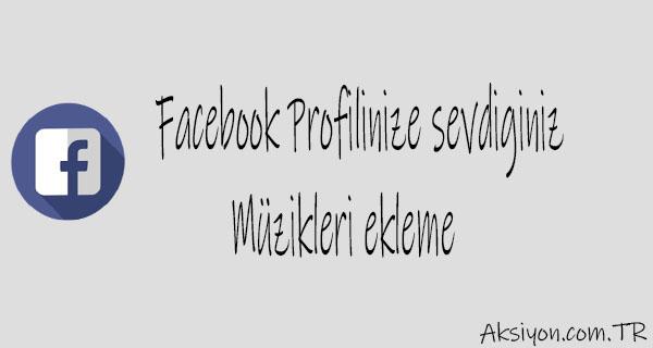 Facebook Profiline Müzik Ekleme Nasıl Yapılır