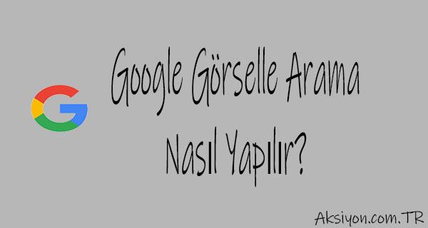 Google Görselle Arama Nasıl Yapılır