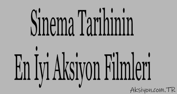 Aksiyon Filmleri Sinema Tarihinin En iyileri