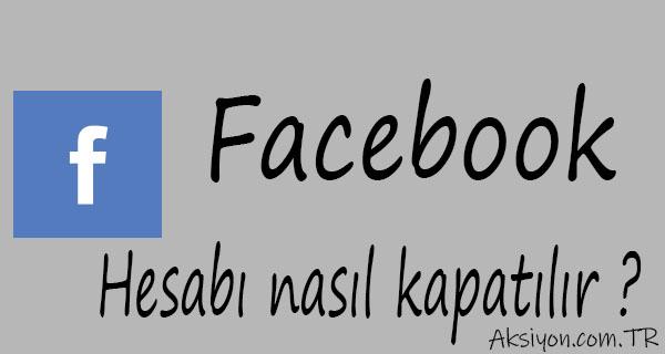 Facebook hesabı nasıl kapatılır ?