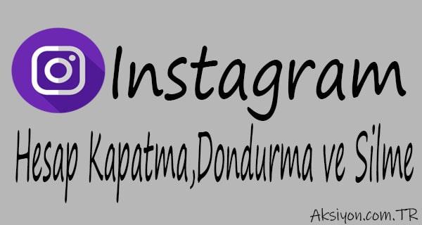 Instagram hesap kapatma, Silme ve Dondurma