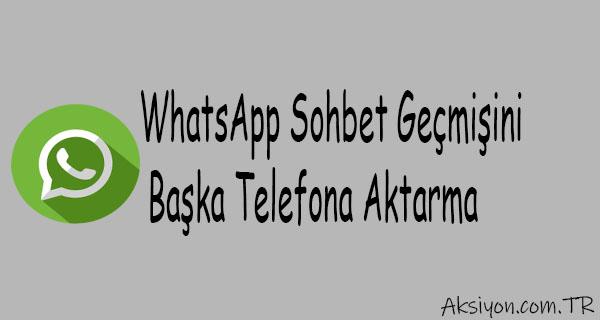 WhatsApp Sohbet Geçmişini Başka Telefona Aktarma