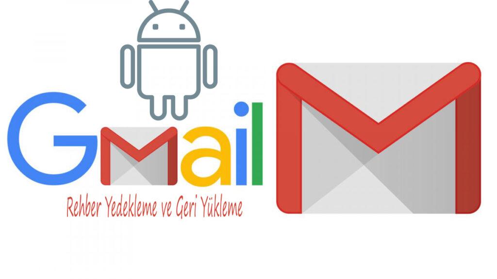 Gmail'e Rehber Yedekleme ve Geri Yükleme Nasıl Yapılır