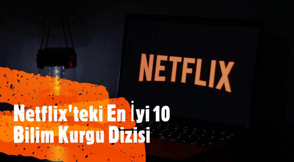 Netflix'teki En İyi 10 Bilim Kurgu Dizisi