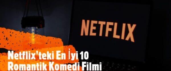 Netflix'teki En İyi 10 Romantik Komedi Filmi