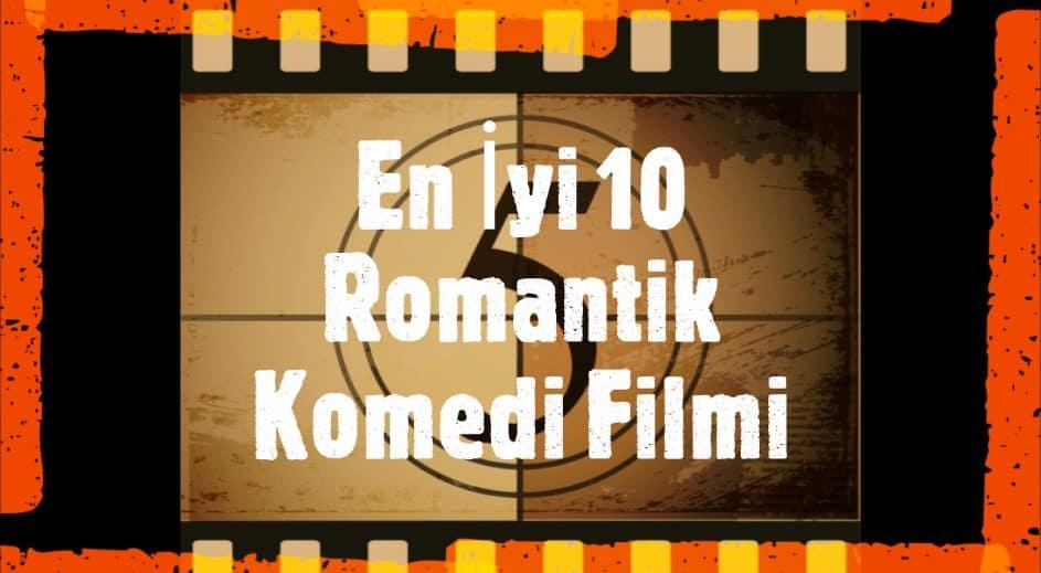 En İyi 10 Romantik Komedi Filmi